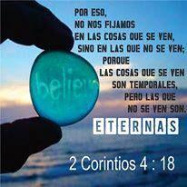2 Corintios 4:18 no mirando nosotros las cosas que se ven, sino las que no se ven; pues las cosas que se ven son temporales, pero las que no se ven son eternas.♔