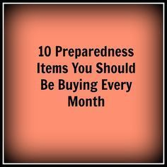 10 Preparedness Items You Should Be Buying Every Month via @emyn1112