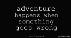 adventure happens when something goes wrong