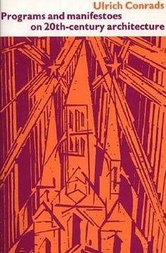 Ulrich Conrads (ed.): Programs and Manifestoes on 20th-Century Architecture (1964/1970) — Monoskop Log