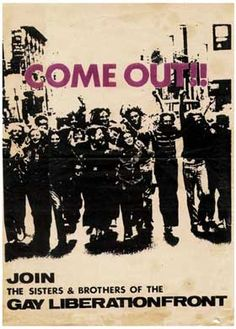 """""""Come out!! Join the Sisters & Brothers of the Gay Liberation Front"""""""