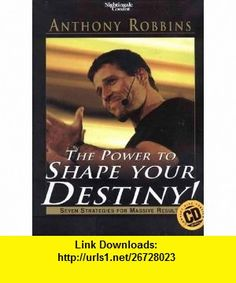 The Power to SHape Your Destiny! (Seven Strategies for Massive Results) [6 CDS, Bonus CD, Journal, and Flashcards] Anthony Robbins ,   ,  , ASIN: B000LRIPF4 , tutorials , pdf , ebook , torrent , downloads , rapidshare , filesonic , hotfile , megaupload , fileserve