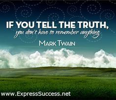 If you tell the TRUTH, you don't have to remember anything.  –Mark Twain #quotes #truth