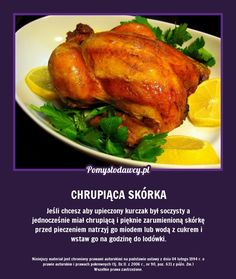 PROSTY TRIK NA CHRUPIĄCĄ SKÓRKĘ KURCZAKA! Polish Recipes, Good Advice, Poultry, Turkey, Food And Drink, Menu, Dishes, Chicken, Drinks