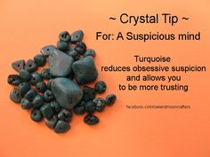 Crystal Tip For A suspicious mind Turquoise reduces obsessive suspicion and allows you to be more trusting. www.thecrystalhealingconnection.com
