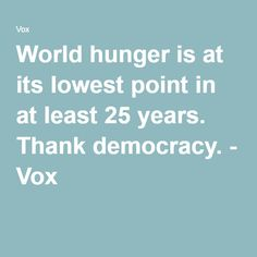 World hunger is at its lowest point in at least 25 years. Thank democracy. - Vox