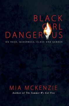 Mia McKenzie, creator of the enormously popular website Black Girl Dangerous, writes about race, queerness, class and gender in a concise, compelling voice filled at...