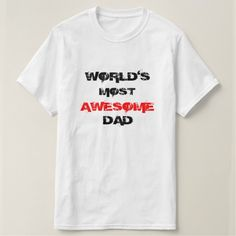 World's Most Awesome Dad Shirt: #him #Dad #Dadday #father #daddy #fathersday #husband #gift #apparel #white #shirts #tshirt