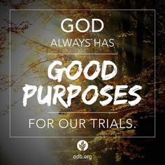 God always has good purposes for our trials.