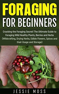 FREE TODAY  Foraging for Beginners: Cracking the Foraging Secret! The Ultimate Guide to Foraging Wild Healthy Plants, Berries and Herbs (Wildcrafting, Drying Herbs, Edible Flowers, etc) by Jessie Moss http://www.amazon.com/dp/B014RM9NA4/ref=cm_sw_r_pi_dp_E9U-vb0TCNRPM