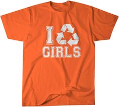 Check out this item in my Etsy shop https://www.etsy.com/listing/250231685/i-recycle-girls-funny-t-shirt-ladies-man