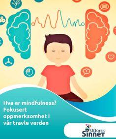 Hva er mindfulness? Fokusert oppmerksomhet i vår travle verden   Å være oppmerksom på hva som skjer her og nå er ikke en lett oppgave. Tross alt lever vi i et samfunn som programmerer sin lykke til helgen eller ferietiden. Vi er omgitt av stimuli, varsler og gjøremålslister. Heldigvis kan det å integrere prinsippene om mindfulness i livet ditt være svært positivt.