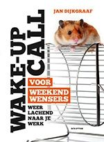 Wake-up call voor weekendwensers : weer lachend naar je werk -  Dijkgraaf, Jan -  plaats 366.5 # Personeelsbeleid