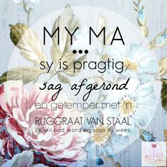 """My ma, sy is pragtig, sag afgerond en getemper met 'n ruggraat van staal. Mother Qoutes, Mother Poems, Mother Day Wishes, Birthday Wishes Messages, Afrikaanse Quotes, Monroe Quotes, Happy Birthday Funny, Quotes About Motherhood, Special Words"