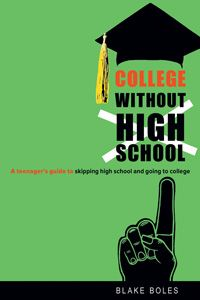 College Without High School: A Teenager's Guide to Skipping High School and Going to College  $16.95
