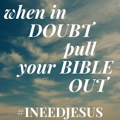 When in doubt, pull your Bible out