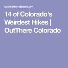 14 of Colorado's Weirdest Hikes | OutThere Colorado