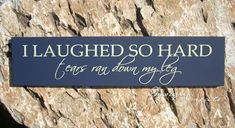 Funny Wood Sign - I LAUGHED SO HARD tears ran down my leg, custom sign, typography. $25.00, via Etsy.
