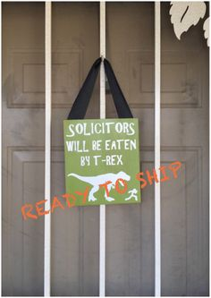 Ready To Ship, Solicitors Will Be Eaten By T-Rex, No Soliciting Sign by TheLittleSparkleShop on Etsy https://www.etsy.com/listing/294820587/ready-to-ship-solicitors-will-be-eaten