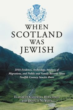 When Scotland Was Jewish: DNA Evidence, Archeology, Analysis of Migrations, and Public and Family Records Show Twelfth Century Semitic Roots by Elizabeth Caldwell Hirschman Family Roots, All Family, Jewish History, Family History, Modern History, British History, Ancient History, Black History, Scotland History