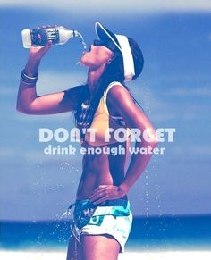 Don't forget to drink enough water