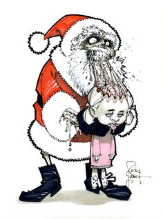Zombie Santa, maybe that would teach some kids not to be so damn greedy and ungrateful!