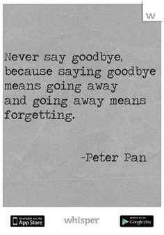 But, sometimes we have to say goodbye because we are never, ever going so see them again.