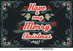 Have a very Merry Christmas. Hand drawn Vintage Typography greeting card. Lettering.