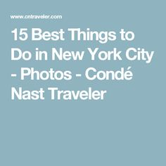 15 Best Things to Do in New York City - Photos - Condé Nast Traveler