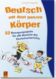 Deutsch mit dem ganzen Körper - 60 Bewegungsspiele für alle Bereiche des…