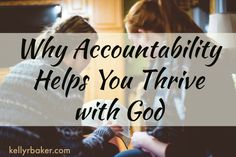 Why Accountability Helps You Thrive with God   KellyRBaker.com   Our greatest treasure trove can be our relationship with God. A vault guards money the same way accountability guards consistency in our walk with God.