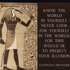 Know the world in yourself, never look for yourself in the world, for this would be to project your illusion. - Egyptian proverb Thoth, Egyptian god of Wisdom Cogito Ergo Sum, Life Lesson Quotes, Life Quotes, Life Lessons, Ptsd Quotes, Brainy Quotes, Ancient Egypt, Ancient History, Egyptian Symbols