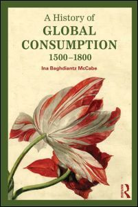 A history of global consumption : 1500-1800 / Ina Baghdiantz McCabe