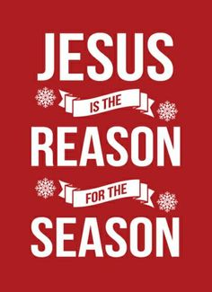 That's right!!! You can try to take Christ out of CHRISTmas, but at the end of the day, Jesus really is the reason for the season!!!!