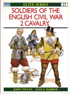 Osprey Soldiers of the English Civil War Cavalry Osprey Military, Military Gear, Military History, Tribal Outfit, Fantasy Armor, King Charles, Warfare, Troops, Civilization