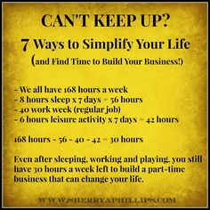 Can't Keep Up? 7 Ways to Simplify Your Life (and find 30 extra hours a week to build your business!) at http://sherryaphillips.com/cant-keep-7-ways-simplify-life/ #Success #Motivation #Inspiration #Abundance