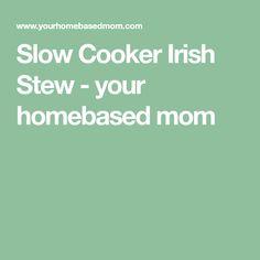 Slow Cooker Irish Stew - your homebased mom