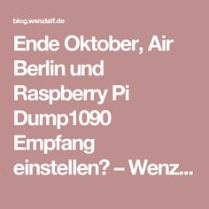 Ende Oktober, Air Berlin und Raspberry Pi Dump1090 Empfang einstellen? – Wenzlaff.de -Rund um die Programmierung