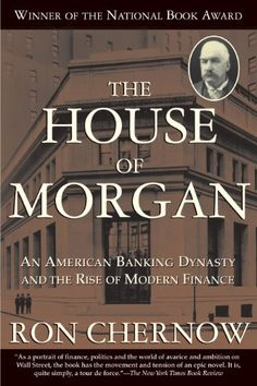 The House of Morgan: An American Banking Dynasty and the Rise of Modern Finance by Ron Chernow can be found in the Mayfield Library. National Book Award Winner for Nonfiction Charles Lindbergh, Henry Ford, National Book Award Winners, Ron Chernow, John Kerry, Modern Library, English, Free Reading, Reading Books