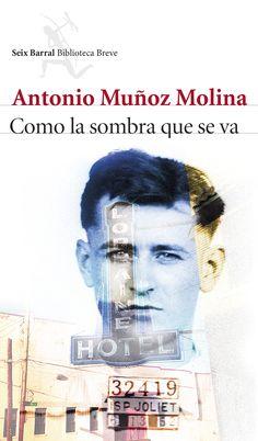Como la sombra que se va, de Antonio Muñoz Molina - Editorial: Seix Barral, Signatura: N MUÑ com - Código de barras: 3326703