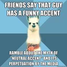 """Friends say that guy has a funny accent Ramble about the myth of """"neutral accent"""" and its perpetuation by the media"""