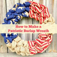 Patriotic Decorations: How to Make a Burlap Wreath. Bring a touch of Americana to your front door with these easy burlap summer wreaths ideas. #crafts #wreath #DIY