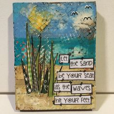 coastal decor 4x6 Small Mixed media Wooden sign Beach Let the sand be your seat as the waves hit your feet Or your favorite quote Wonderful gift