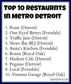Top 10 restaurants in Metro Detroit (Detroit, Ferndale, Royal Oak) Roast, One Eyed Betty's, Traffic Jam, Slows BBQ, Anita's Kitchen, Ronin, Hudson Cafe and more!