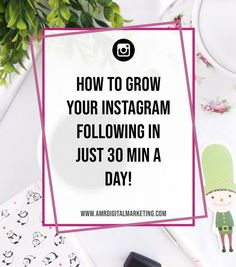 How to grow your Instagram following in just 30 minutes a day - social media marketing tips. One simple tip to explode your Instagram growth and help you to achieve Influencer Status