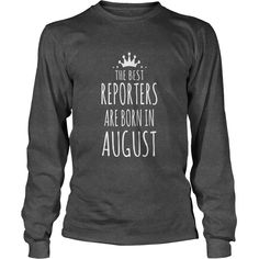 the best reporters are born in august #gift #ideas #Popular #Everything #Videos #Shop #Animals #pets #Architecture #Art #Cars #motorcycles #Celebrities #DIY #crafts #Design #Education #Entertainment #Food #drink #Gardening #Geek #Hair #beauty #Health #fitness #History #Holidays #events #Home decor #Humor #Illustrations #posters #Kids #parenting #Men #Outdoors #Photography #Products #Quotes #Science #nature #Sports #Tattoos #Technology #Travel #Weddings #Women
