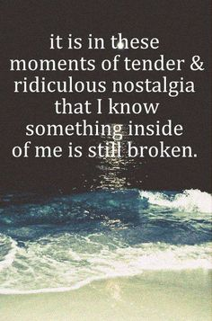 Something inside me is still broken