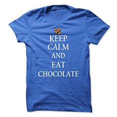 Keep Calm and Eat Chocolate T Shirt - Eat Chocolate T Shirt T Shirts, Hoodies Sweatshirts. Check price ==► https://www.sunfrog.com/Funny/Keep-Calm-and-Eat-Chocolate-T-Shirt--Eat-Chocolate-T-Shirt.html?57074