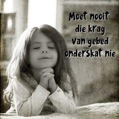 Moet nooit  die krag  van gebed  onderskat nie