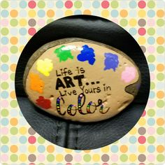 Life is Art Painted Rock